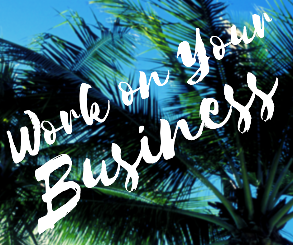 Work on Your Business